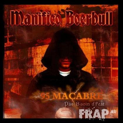 Manifico Boerbull - 95 Macabre (Pas B'soin D'feat) (2008)