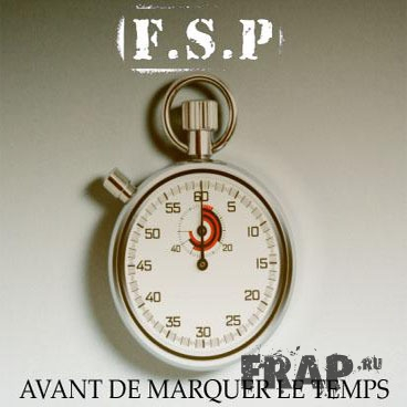 F.S.P. - Avant De Marquer Le Temps (2007)