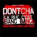 Dontcha - La Rue C'est Bang Bang (2005)