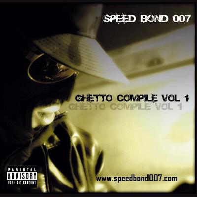 Speed Bond 007 - Ghetto Compile Vol. 1 (2008)