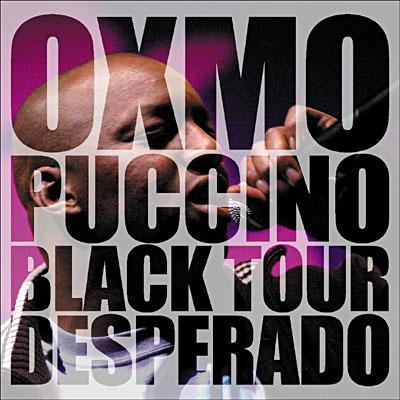 Oxmo Puccino - Black Tour Desperado (2005)
