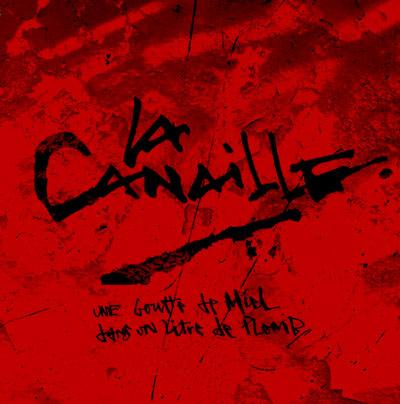 La Canaille - Une Goutte De Miel Dans Un Litre De Plomb (2009)