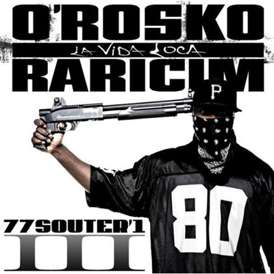O'rosko Raricim - 77 Souter'1 Vol. 3 La Vida Loca (2009)