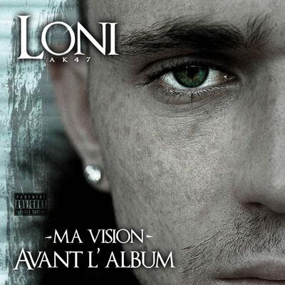 Loni (AK47) - Ma Vision (Avant L'album) (2010)