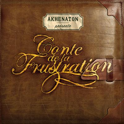 Akhenaton - Conte De La Frustration (2010)