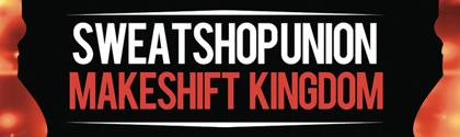 Sweatshop Union - Makeshift Kingdom