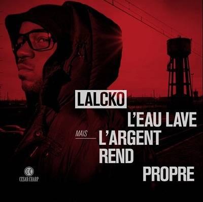 Lalcko - L'eau Lave Mais L'argent Rend Propre (2011)