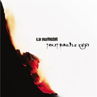La Rumeur - Tout Brule Dejа (2012)