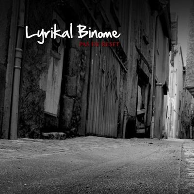 Lyrikal Binome - Pas De Reset (2013)
