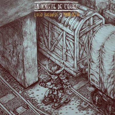 Lucio Bukowski & Mani Deiz - La Noblesse De Lechec (2013)