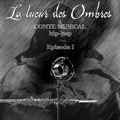 La Lueur - La Lueur Des Ombres (Conte Musical Hip-Hop Episode 1) (2013)