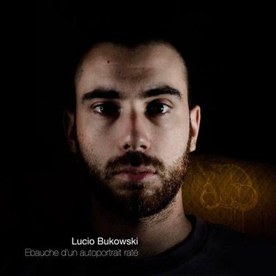 Lucio Bukowski - Ebauche D'un Autoportrait Rate (2013)