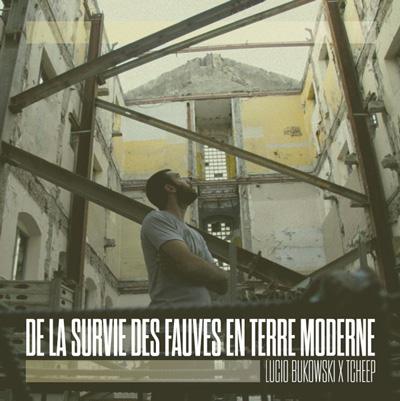 Lucio Bukowski & Tcheep - De La Survie Des Fauves En Terre Moderne (2013)