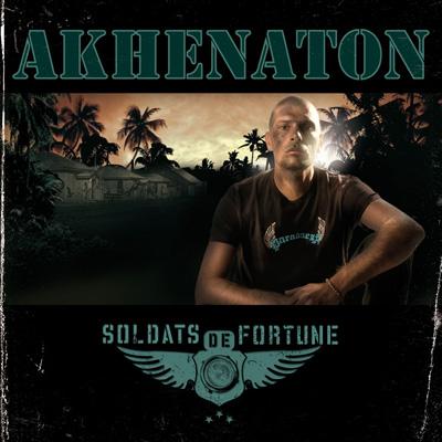 Akhenaton - Soldats De Fortune (2006)