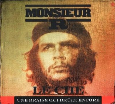 Monsieur R - Le Che Une Braise Qui Brule Encore (2007)