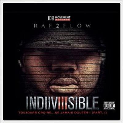 Raf2flow - Indiiviiisible Part One (Toujours Croire...Ne Jamais Douter!) (2014)