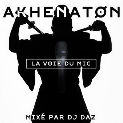 Akhenaton - La Voie Du Mic (Mixe Par Dj Daz) (2014)