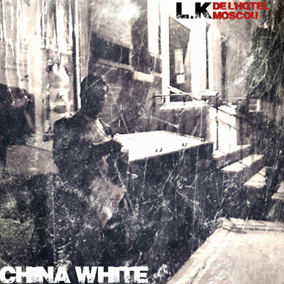 LK de l'Hotel Moscou - China White (2015)