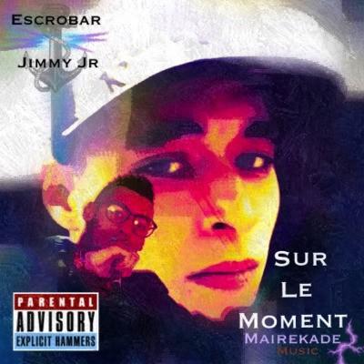 Escrobar & Jimmy Jr - Sur Le Moment (2015)