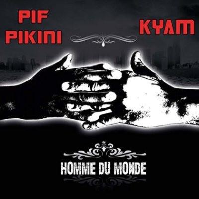 Pif Pikini & Kyam - Homme Du Monde (2015)