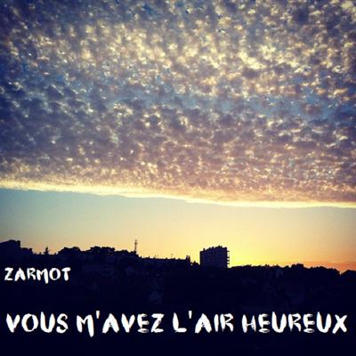 Zarmot - Vous M'avez L'air Heureux (2015)