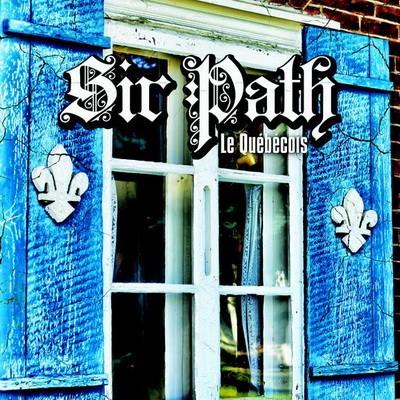 Sir Path (Sir Pathetik) - Le Quebecois (2014)