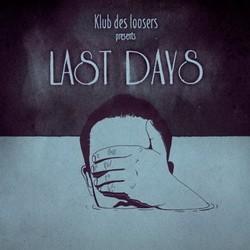 Klub Des Loosers - Last Days (2013)