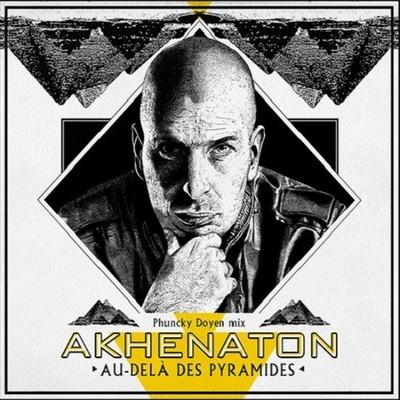 Akhenaton - Au-Dela Des Pyramides (Phuncky Doyen) (2014)
