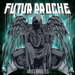Futur Proche - Ailes Brulees (2013)