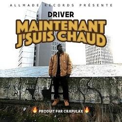 Driver - Maintenant Jsuis Chaud (2017)