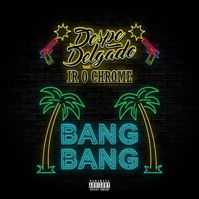 Despe Delgado - Bang Bang (2017)