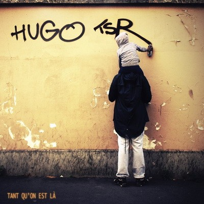 Hugo (TSR) - Tant Qu'on Est La (2017)