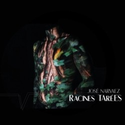 Jose Narvaez - Racines Tarees (2019)
