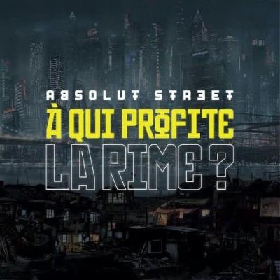 Absolut Street - A Qui Profite La Rime ! (2019)