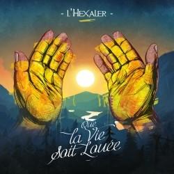 L'hexaler - Que La Vie Soit Louee (2019)