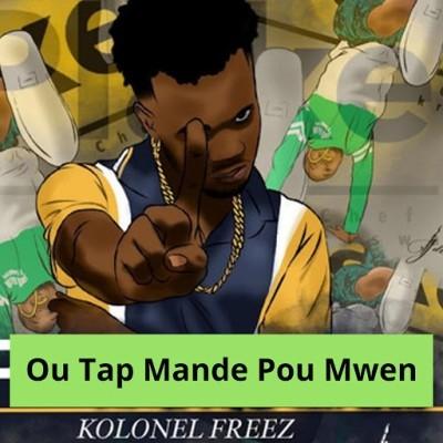 Kolonel Freez - Ou Tap Mande Pou Mwen (2019)
