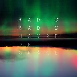 Radio Radio - Havre De Grace (Deluxe) (2012)